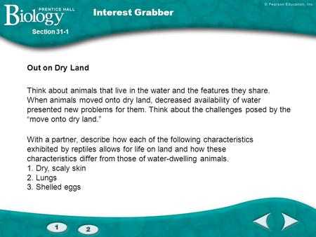Interest Grabber Out on Dry Land Think about animals that live in the water and the features they share. When animals moved onto dry land, decreased availability.