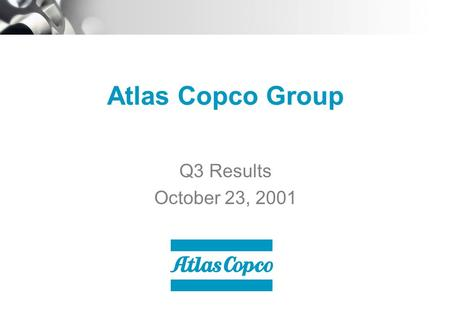 Atlas Copco Group Q3 Results October 23, 2001. Page 2 October 23, 2001www.atlascopco-group.com Contents  Market Development  Business Areas  Financials.