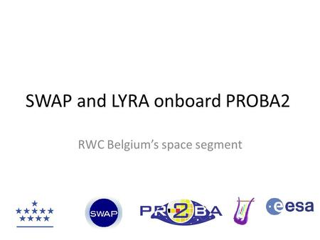 SWAP and LYRA onboard PROBA2 RWC Belgium's space segment.