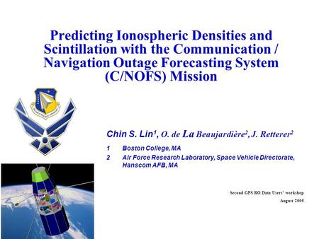 Predicting Ionospheric Densities and Scintillation with the Communication / Navigation Outage Forecasting System (C/NOFS) Mission Chin S. Lin 1, O. de.