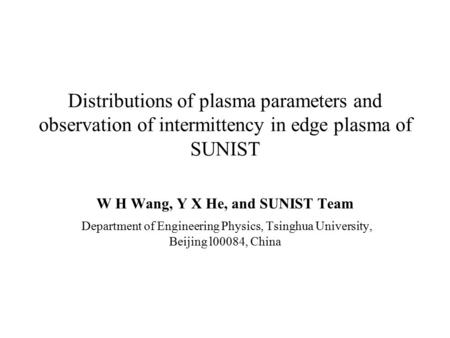 Distributions of plasma parameters and observation of intermittency in edge plasma of SUNIST W H Wang, Y X He, and SUNIST Team Department of Engineering.