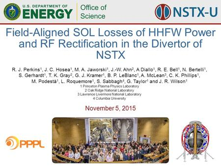 1Field-Aligned SOL Losses of HHFW Power and RF Rectification in the Divertor of NSTX, R. Perkins, 11/05/2015 R. J. Perkins 1, J. C. Hosea 1, M. A. Jaworski.