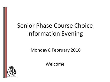 Senior Phase Course Choice Information Evening Monday 8 February 2016 Welcome.
