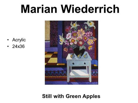 Marian Wiederrich Still with Green Apples Acrylic 24x36.