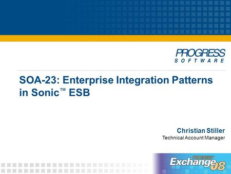 Christian Stiller Technical Account Manager SOA-23: Enterprise Integration Patterns in Sonic ™ ESB.