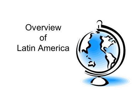 Overview of Latin America. Latin America is divided into three regions Mexico and central America Caribbean South America.