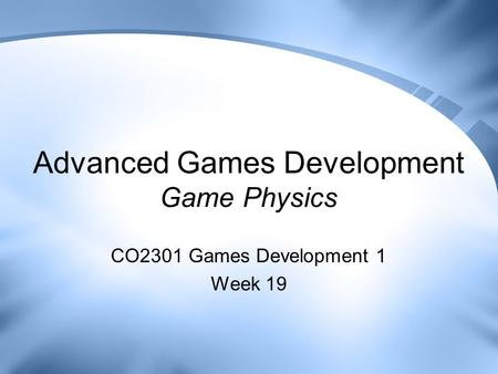 Advanced Games Development Game Physics CO2301 Games Development 1 Week 19.