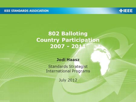 802 Balloting Country Participation 2007 - 2011 Jodi Haasz Standards Strategist International Programs July 2012.
