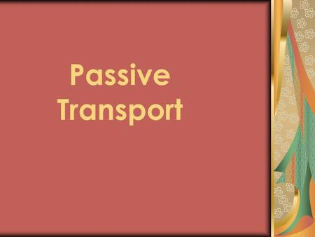 Passive Transport. Does not expend cellular energy for the movement to take place Ex-rolling down a hill.