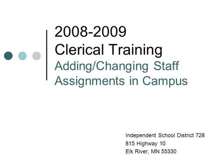 2008-2009 Clerical Training Adding/Changing Staff Assignments in Campus Independent School District 728 815 Highway 10 Elk River, MN 55330.