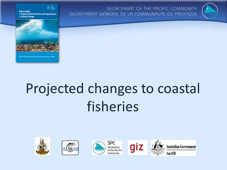 Projected changes to coastal fisheries. Based on......