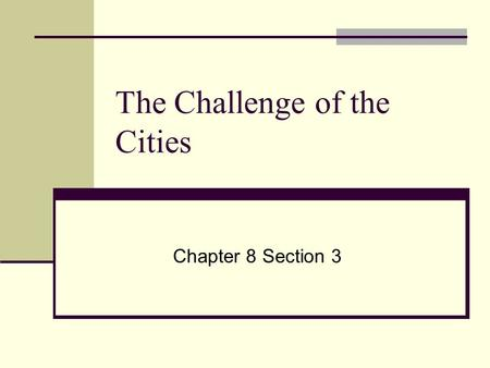 The Challenge of the Cities Chapter 8 Section 3. Discussion Questions Why did cities expand in the late 1800s and early 1900s? What new developments helped.