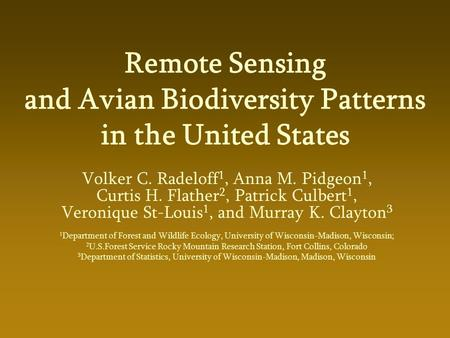 Remote Sensing and Avian Biodiversity Patterns in the United States Volker C. Radeloff 1, Anna M. Pidgeon 1, Curtis H. Flather 2, Patrick Culbert 1, Veronique.