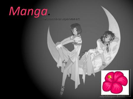 Manga....The traditional Japanese art....By Maigan Banks.