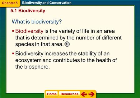 What is biodiversity? 5.1 Biodiversity  Biodiversity is the variety of life in an area that is determined by the number of different species in that.