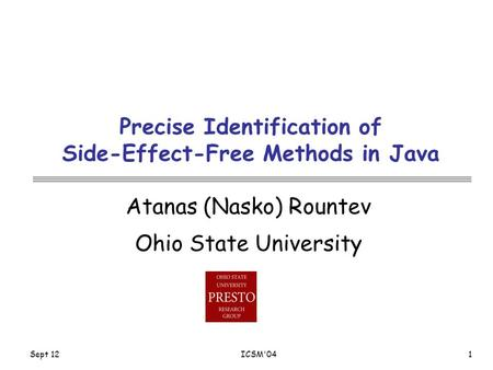 Sept 12ICSM'041 Precise Identification of Side-Effect-Free Methods in Java Atanas (Nasko) Rountev Ohio State University.