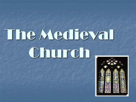 The Medieval Church. The Church had it's own: The Medieval Man believed that God had the answers to their problems. God took an active part in all.