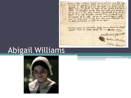 Abigail Williams. Salem Witch Trials I was born on July 12, 1680 No one knows the actual date of my death, but I died at the age 17, in the year 1697.