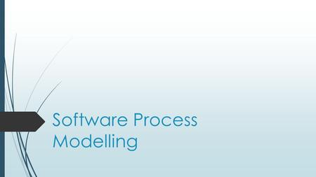 Software Process Modelling. Software Process – What is software development?  Software development is the process of developing software through successive.