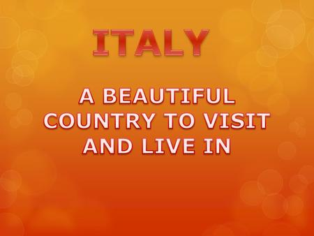 Italy is a very big BOOT And our flag has three colours: GREEN WHITE and RED.