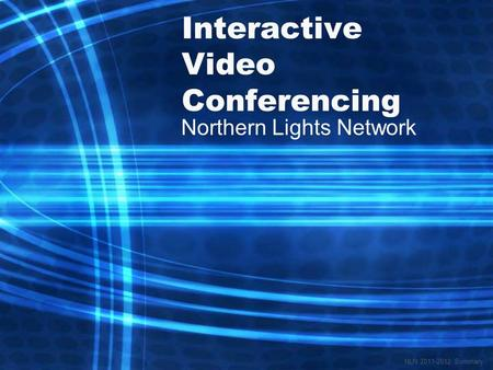 Interactive Video Conferencing Northern Lights Network NLN 2011-2012 Summary.