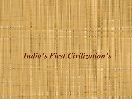India's First Civilization's. The Land of India India is a subcontinent because it is separated from the rest of Asia by the Himalayas, the highest.