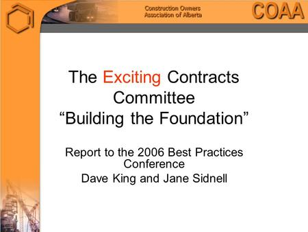 "The Exciting Contracts Committee ""Building the Foundation"" Report to the 2006 Best Practices Conference Dave King and Jane Sidnell."