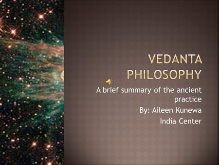 A brief summary of the ancient practice By: Aileen Kunewa India Center.