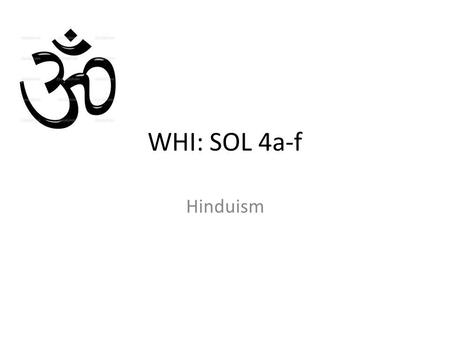 WHI: SOL 4a-f Hinduism. Belief in many forms of one God (Brahman) Monotheistic Also considered polytheistic Vedas and Upanishads: Sacred writings Spread.