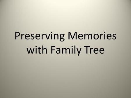 Preserving Memories with Family Tree. Types of Memories Photos Stories Documents.