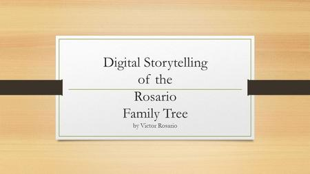Digital Storytelling of the Rosario Family Tree by Victor Rosario.