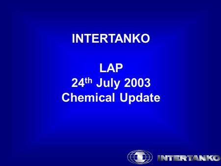 INTERTANKO LAP 24 th July 2003 Chemical Update. Strengthening our Chemical Activities CCA New members to INTERTANKO In addition to representing 70% of.