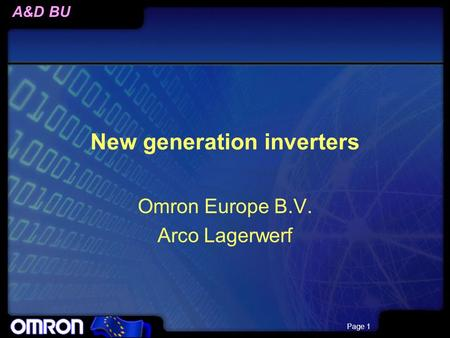 A&D BU Page 1 New generation inverters Omron Europe B.V. Arco Lagerwerf.