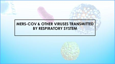 MERS-COV & OTHER VIRUSES TRANSMITTED BY RESPIRATORY SYSTEM.