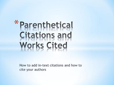 How to add in-text citations and how to cite your authors.