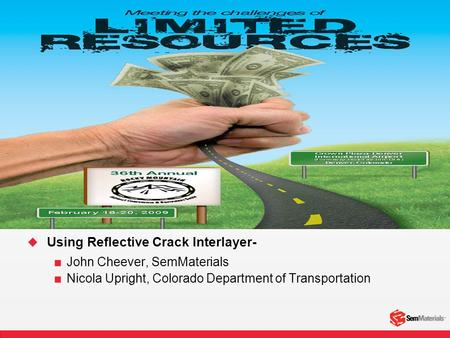 Using Reflective Crack Interlayer-  John Cheever, SemMaterials  Nicola Upright, Colorado Department of Transportation.
