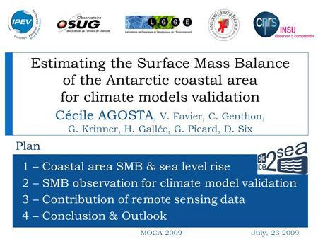 Estimating the Surface Mass Balance of the Antarctic coastal area for climate models validation 1 – Coastal area SMB & sea level rise 2 – SMB observation.