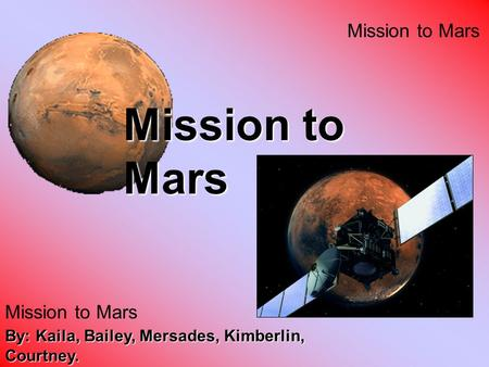 By: Kaila, Bailey, Mersades, Kimberlin, Courtney. Mission to Mars.