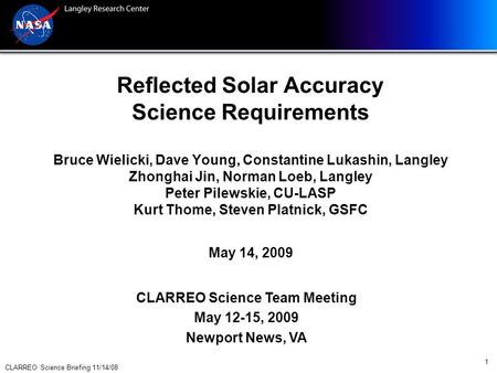 CLARREO Science Briefing 11/14/08 1 Reflected Solar Accuracy Science Requirements Bruce Wielicki, Dave Young, Constantine Lukashin, Langley Zhonghai Jin,