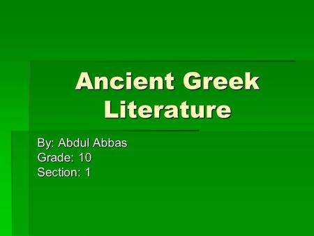 Ancient Greek Literature By: Abdul Abbas Grade: 10 Section: 1.