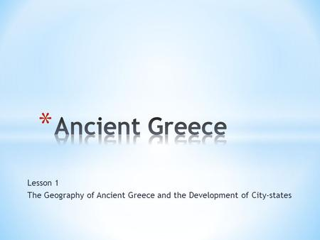 Lesson 1 The Geography of Ancient Greece and the Development of City-states.