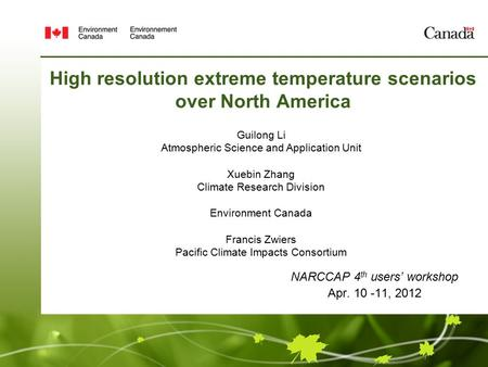 High resolution extreme temperature scenarios over North America NARCCAP 4 th users' workshop Apr. 10 -11, 2012 Guilong Li Atmospheric Science and Application.
