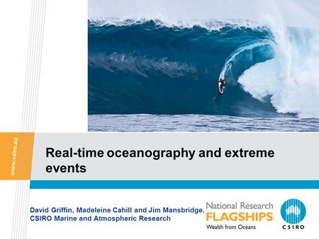 Real-time oceanography and extreme events David Griffin, Madeleine Cahill and Jim Mansbridge. CSIRO Marine and Atmospheric Research.