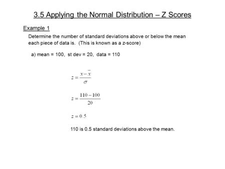 3.5 Applying the Normal Distribution – Z Scores Example 1 Determine the number of standard deviations above or below the mean each piece of data is. (This.