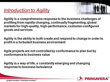 Project success = business success TM Introduction to Agility Agility is a comprehensive response to the business challenges of profiting from rapidly.