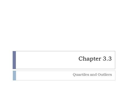 Chapter 3.3 Quartiles and Outliers. Interquartile Range  The interquartile range (IQR) is defined as the difference between Q 1 and Q 3  It is the range.