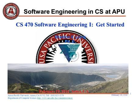 February 19, 2016 1 February 19, 2016February 19, 2016February 19, 2016 Azusa, CA Sheldon X. Liang Ph. D. Software Engineering in CS at APU Azusa Pacific.