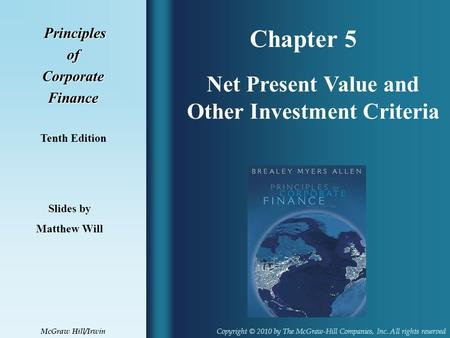 Chapter 5 Principles PrinciplesofCorporateFinance Tenth Edition Net Present Value and Other Investment Criteria Slides by Matthew Will Copyright © 2010.