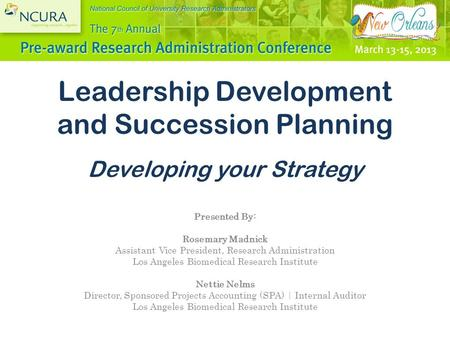 Leadership Development and Succession Planning Developing your Strategy Presented By: Rosemary Madnick Assistant Vice President, Research Administration.