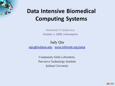 SALSASALSASALSASALSA Data Intensive Biomedical Computing Systems Statewide IT Conference October 1, 2009, Indianapolis Judy Qiu